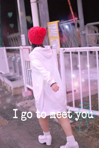 I go to meet you.